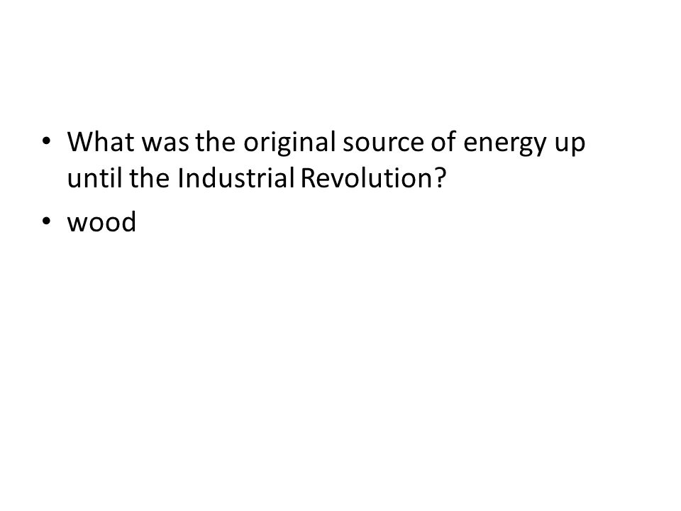 What was the original source of energy up until the Industrial Revolution