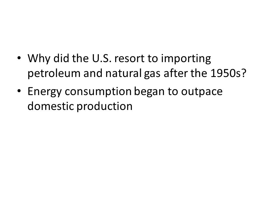 Why did the U.S. resort to importing petroleum and natural gas after the 1950s