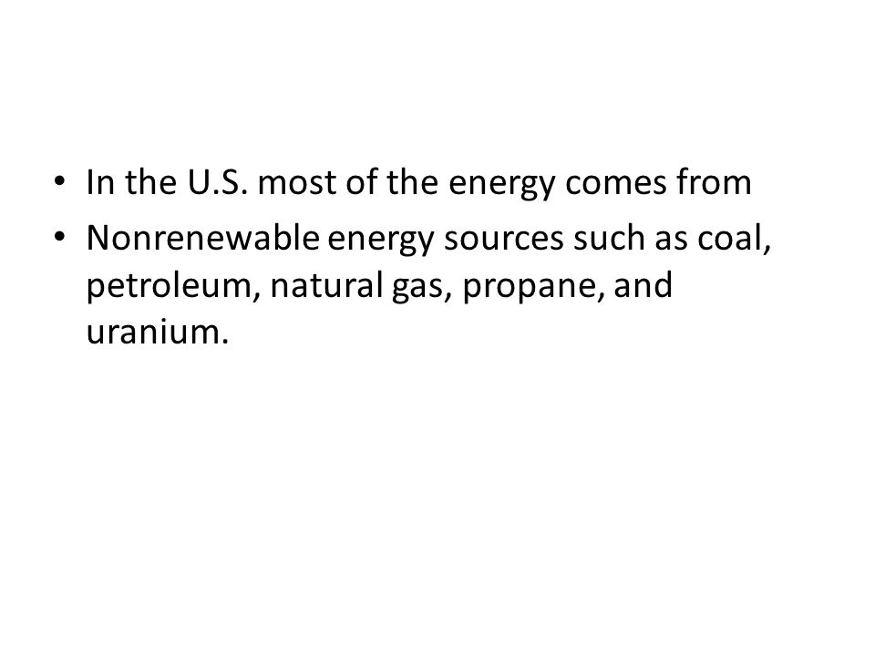 In the U.S. most of the energy comes from