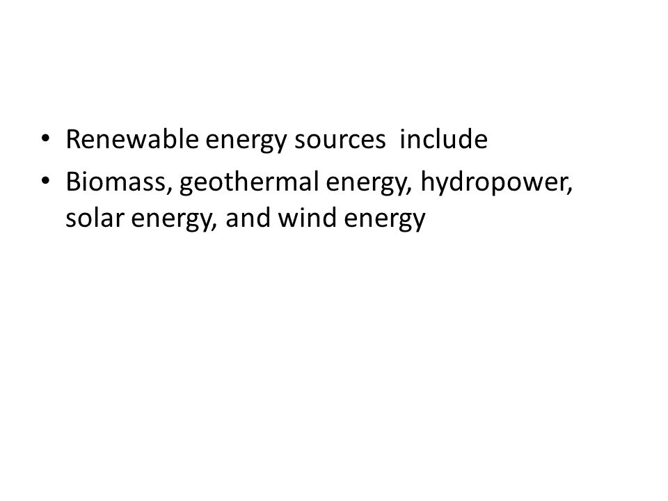 Renewable energy sources include
