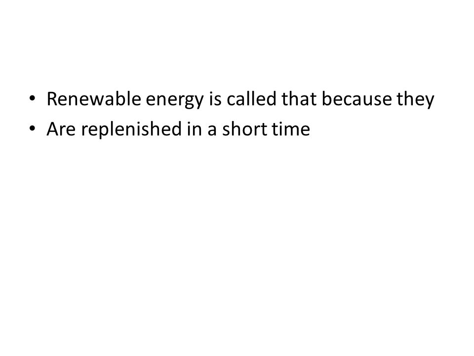 Renewable energy is called that because they