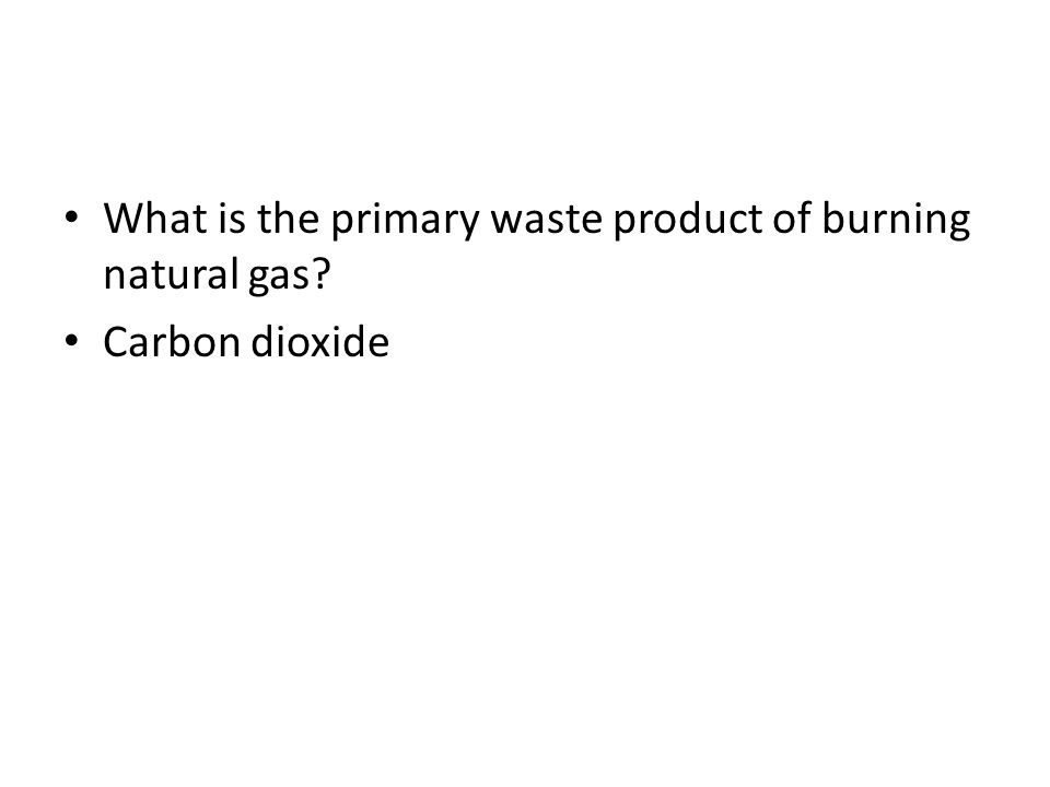 What is the primary waste product of burning natural gas