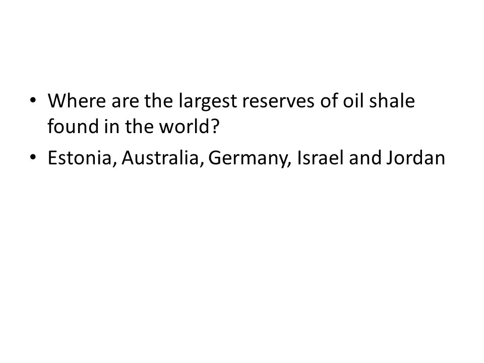 Where are the largest reserves of oil shale found in the world