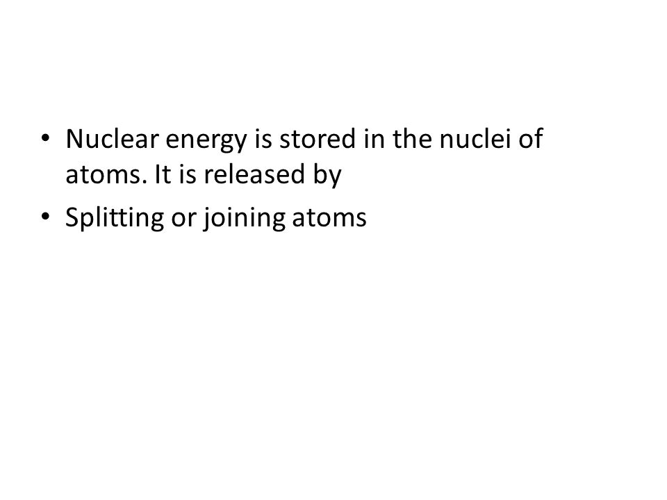 Nuclear energy is stored in the nuclei of atoms. It is released by