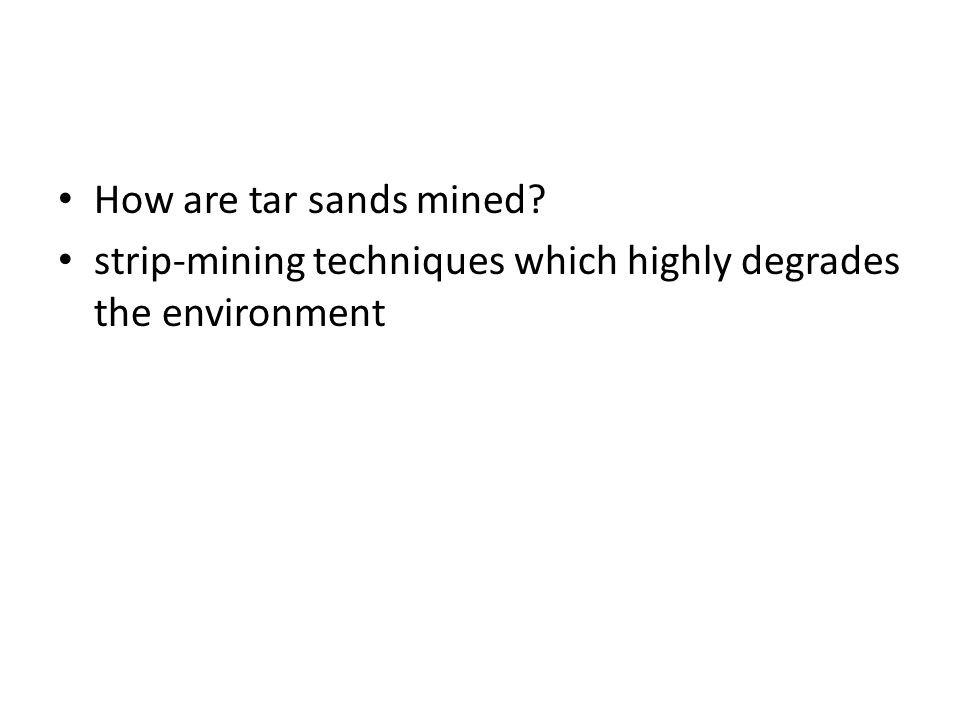 How are tar sands mined strip-mining techniques which highly degrades the environment
