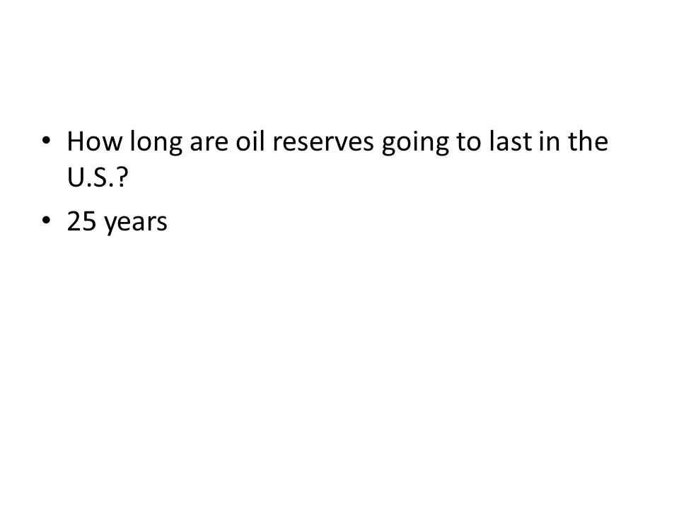 How long are oil reserves going to last in the U.S.