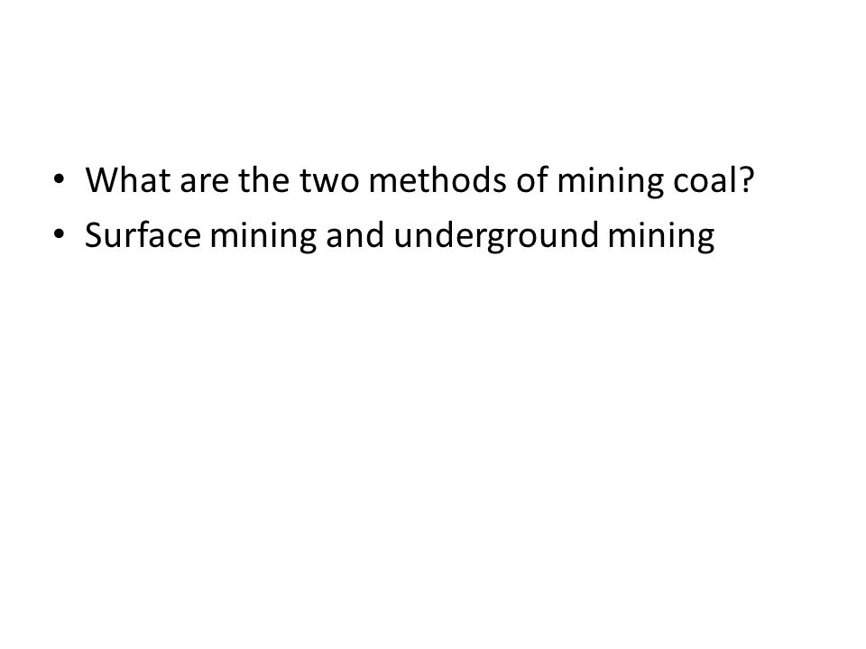What are the two methods of mining coal