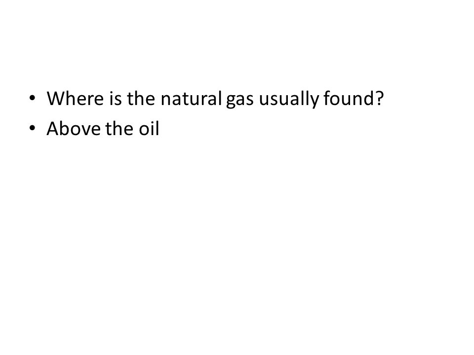 Where is the natural gas usually found