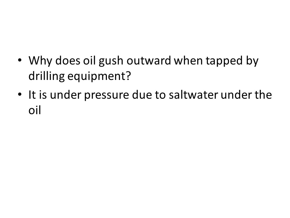 Why does oil gush outward when tapped by drilling equipment