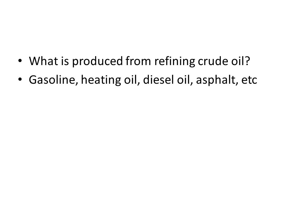 What is produced from refining crude oil