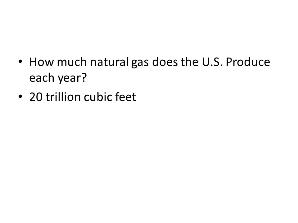 How much natural gas does the U.S. Produce each year