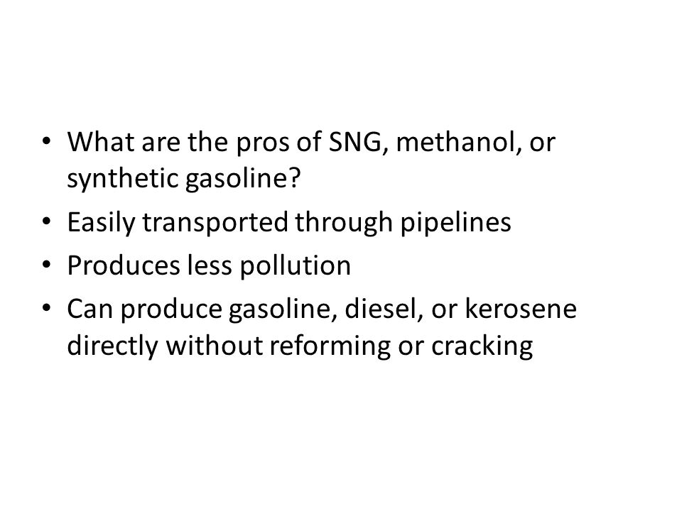 What are the pros of SNG, methanol, or synthetic gasoline