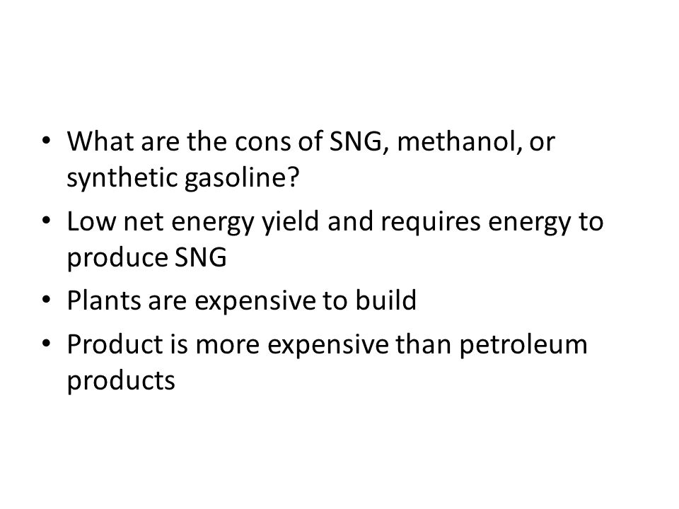 What are the cons of SNG, methanol, or synthetic gasoline
