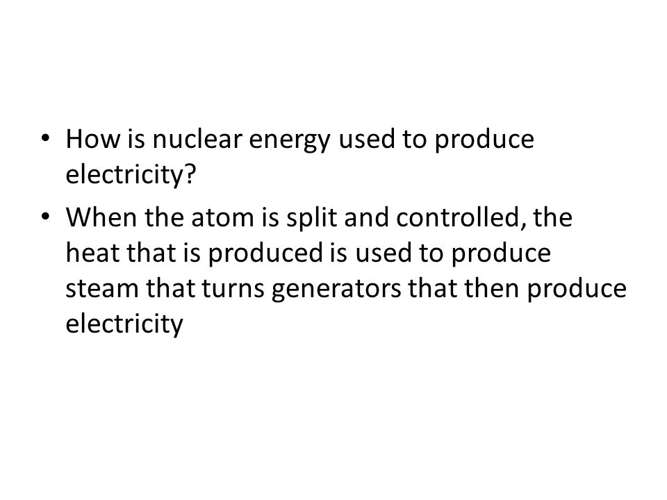 How is nuclear energy used to produce electricity
