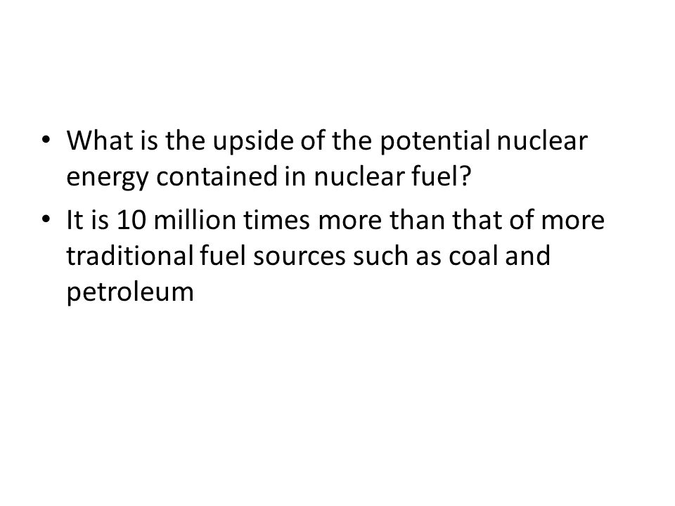 What is the upside of the potential nuclear energy contained in nuclear fuel