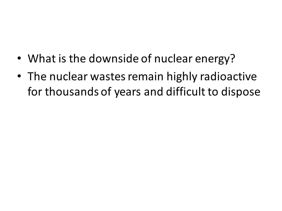 What is the downside of nuclear energy