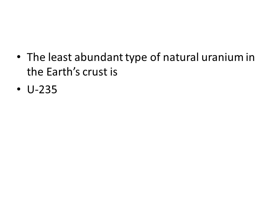 The least abundant type of natural uranium in the Earth's crust is