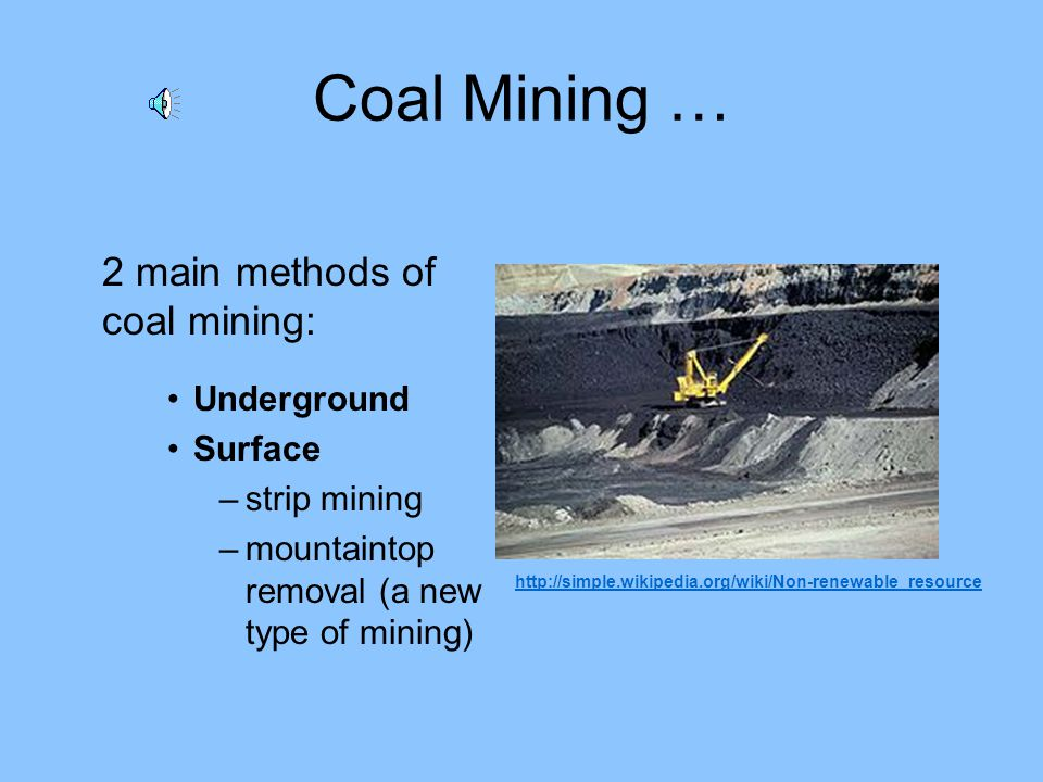 Coal Mining … 2 main methods of coal mining: Underground Surface