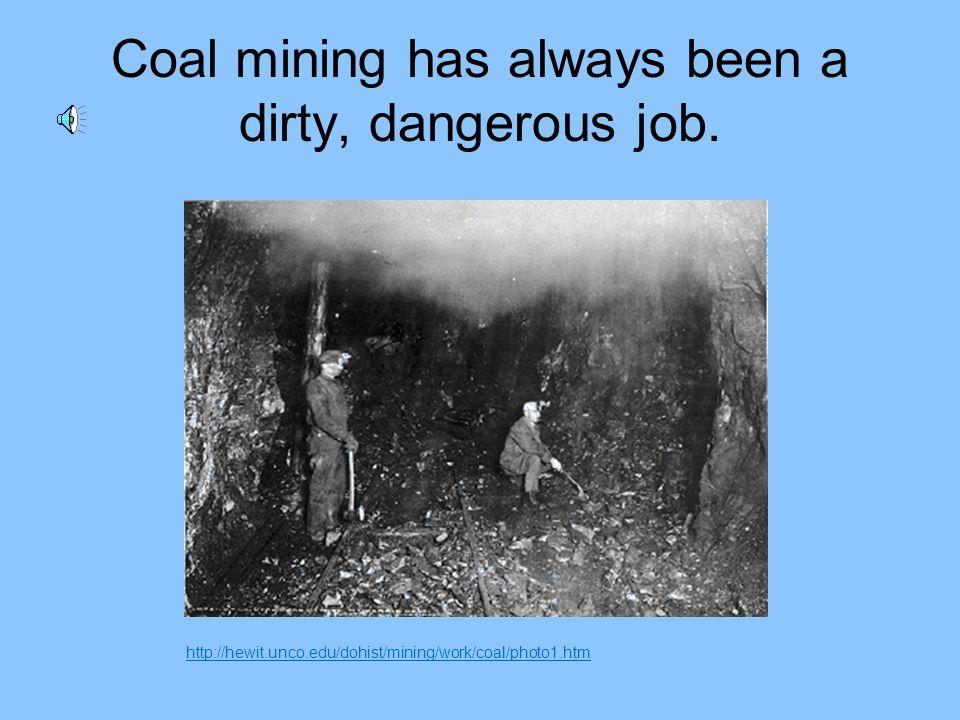 Coal mining has always been a dirty, dangerous job.