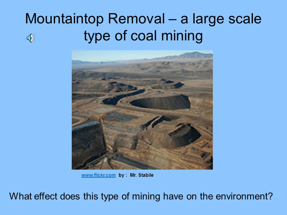 Mountaintop Removal – a large scale type of coal mining