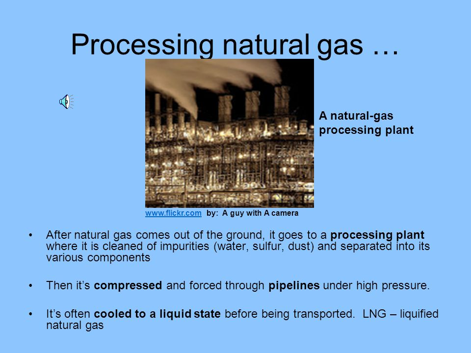 Processing natural gas …