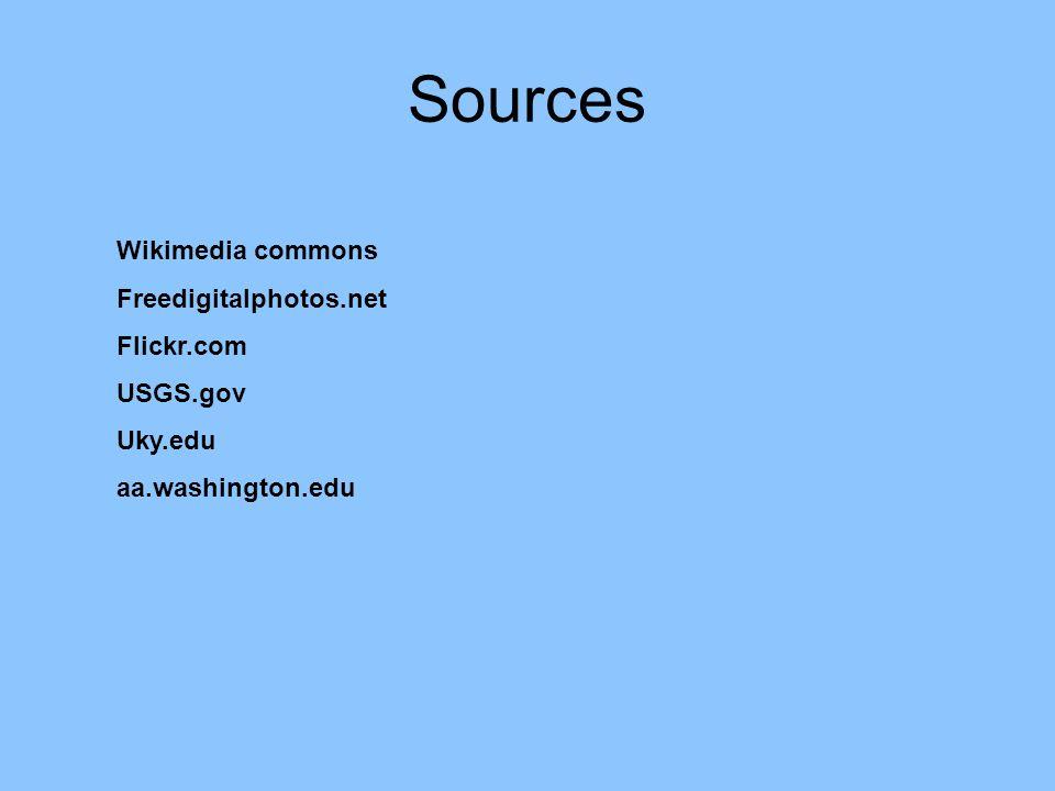 Sources Wikimedia commons Freedigitalphotos.net Flickr.com USGS.gov