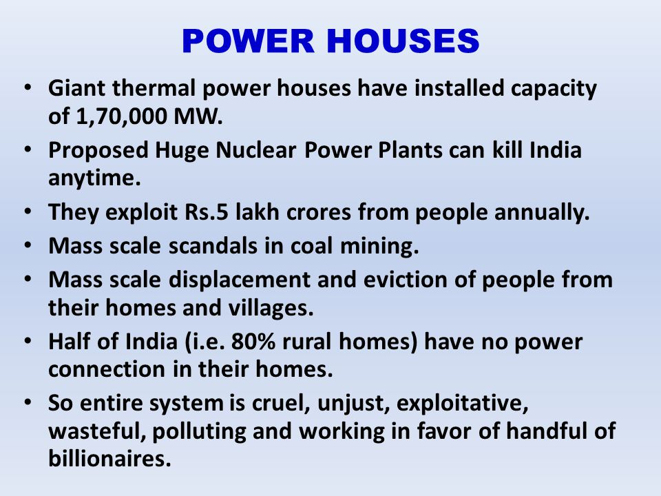 POWER HOUSES Giant thermal power houses have installed capacity of 1,70,000 MW. Proposed Huge Nuclear Power Plants can kill India anytime.