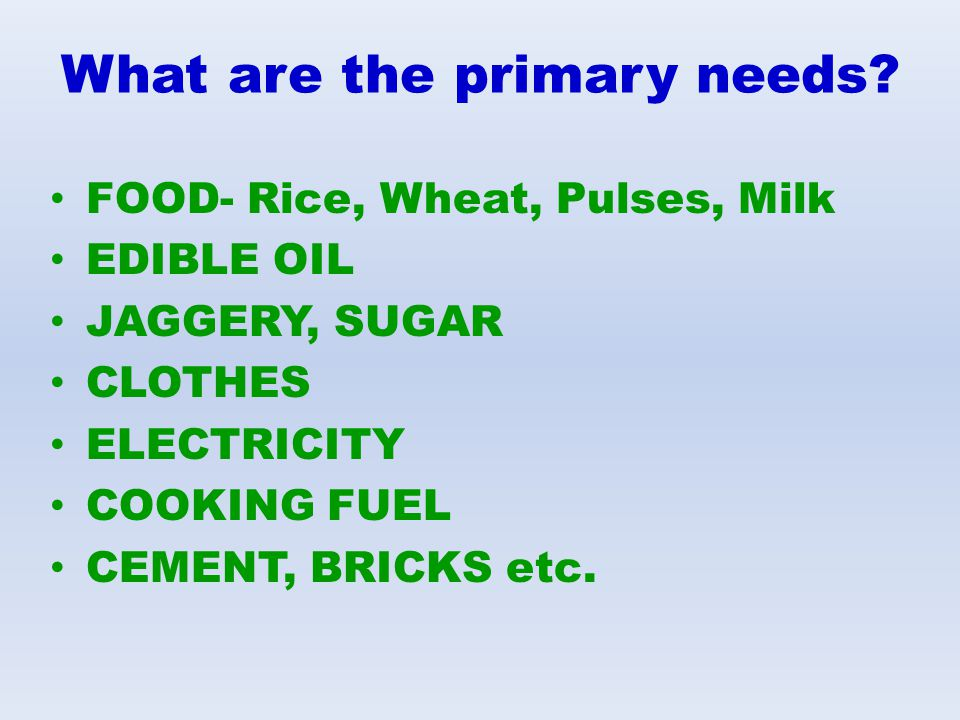 What are the primary needs