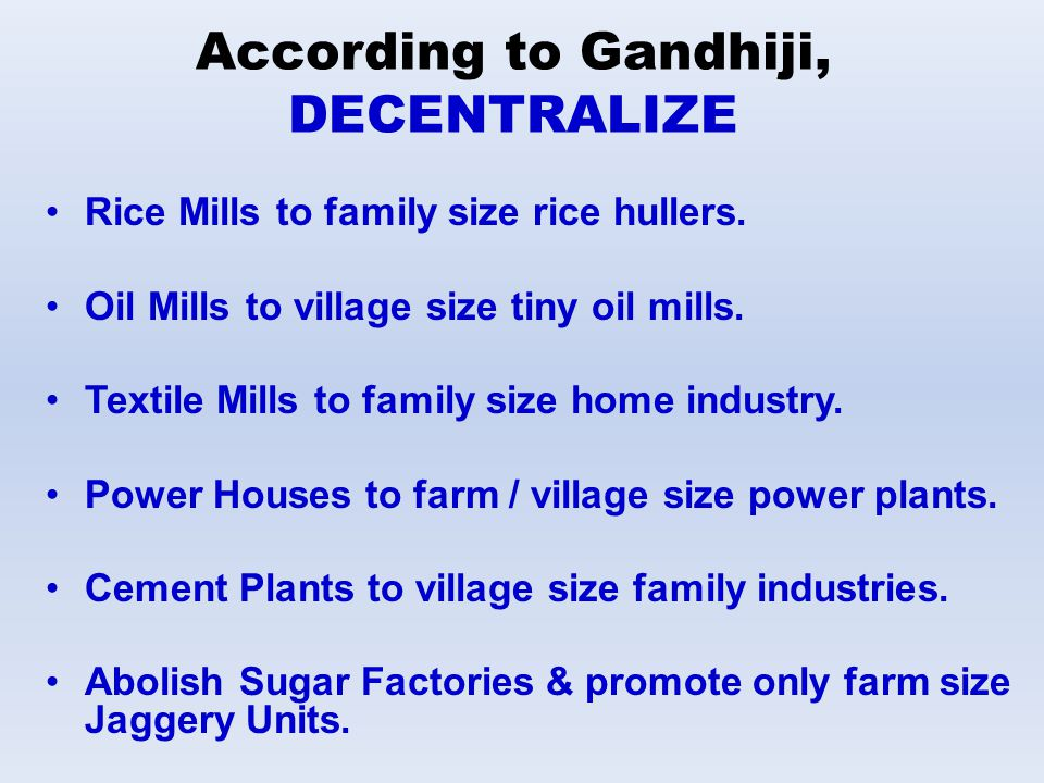 According to Gandhiji, DECENTRALIZE