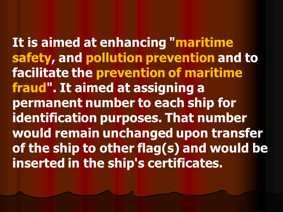 It is aimed at enhancing maritime safety, and pollution prevention and to facilitate the prevention of maritime fraud .