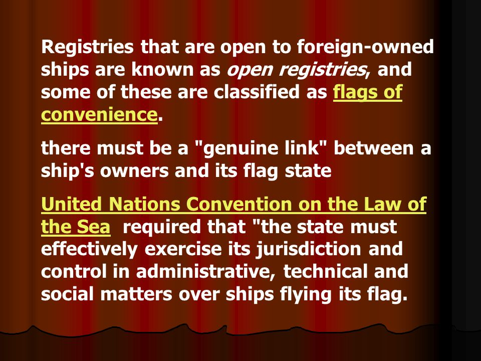 Registries that are open to foreign-owned ships are known as open registries, and some of these are classified as flags of convenience.