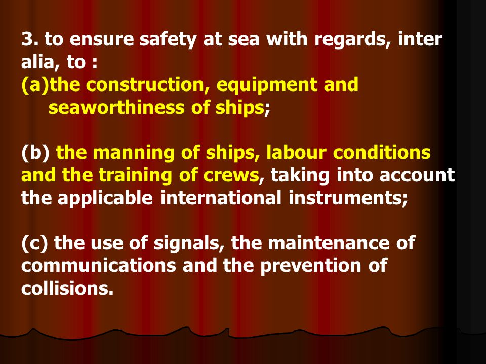 3. to ensure safety at sea with regards, inter alia, to :