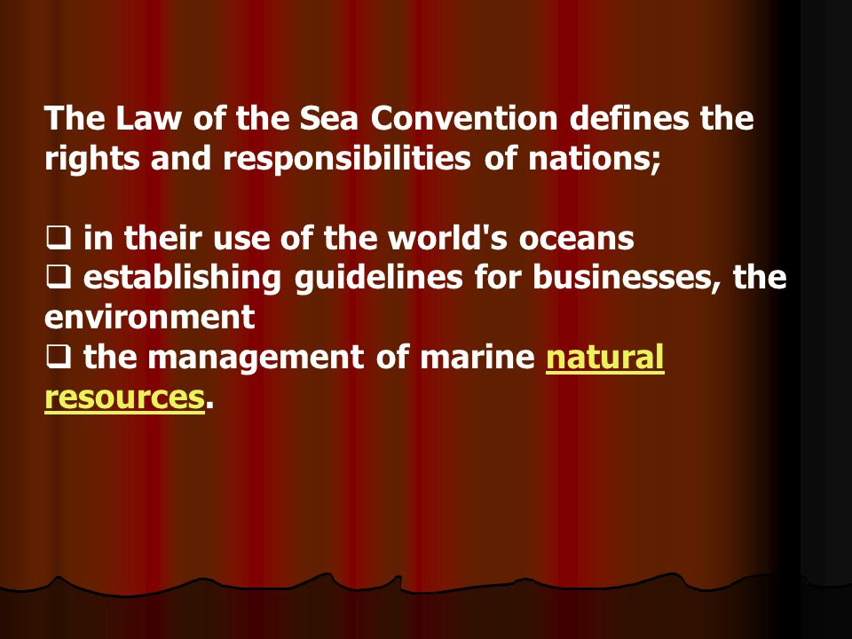 The Law of the Sea Convention defines the rights and responsibilities of nations;