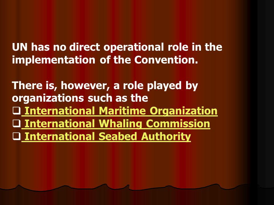 UN has no direct operational role in the implementation of the Convention.