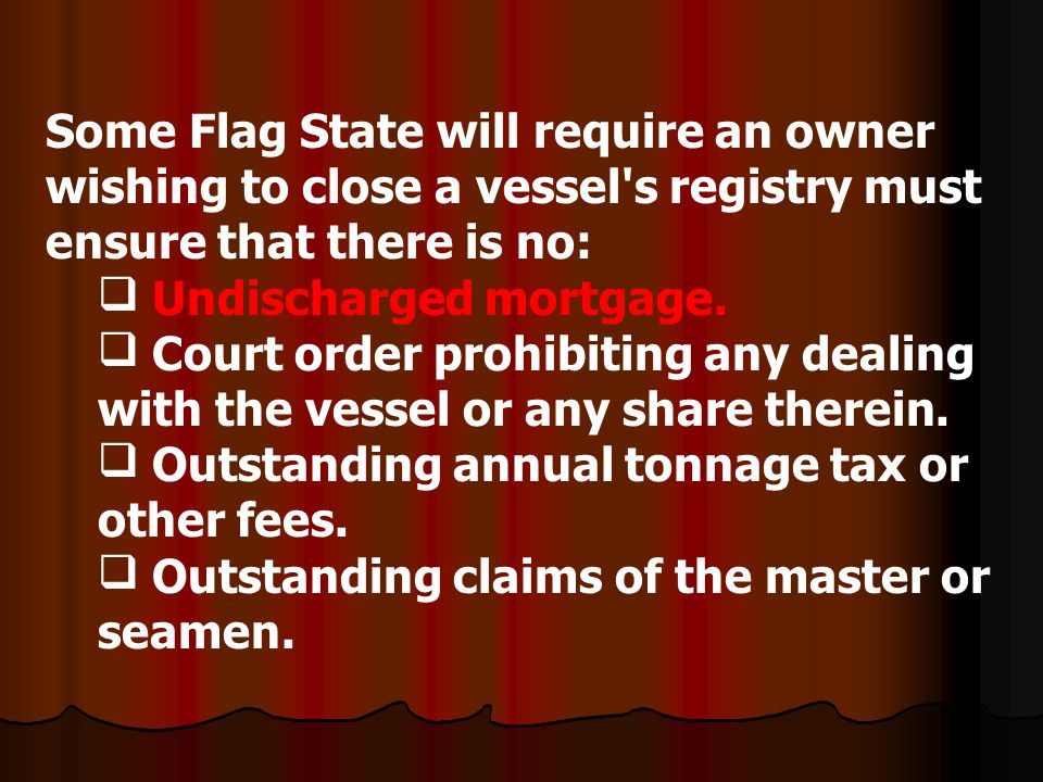 Some Flag State will require an owner wishing to close a vessel s registry must ensure that there is no:
