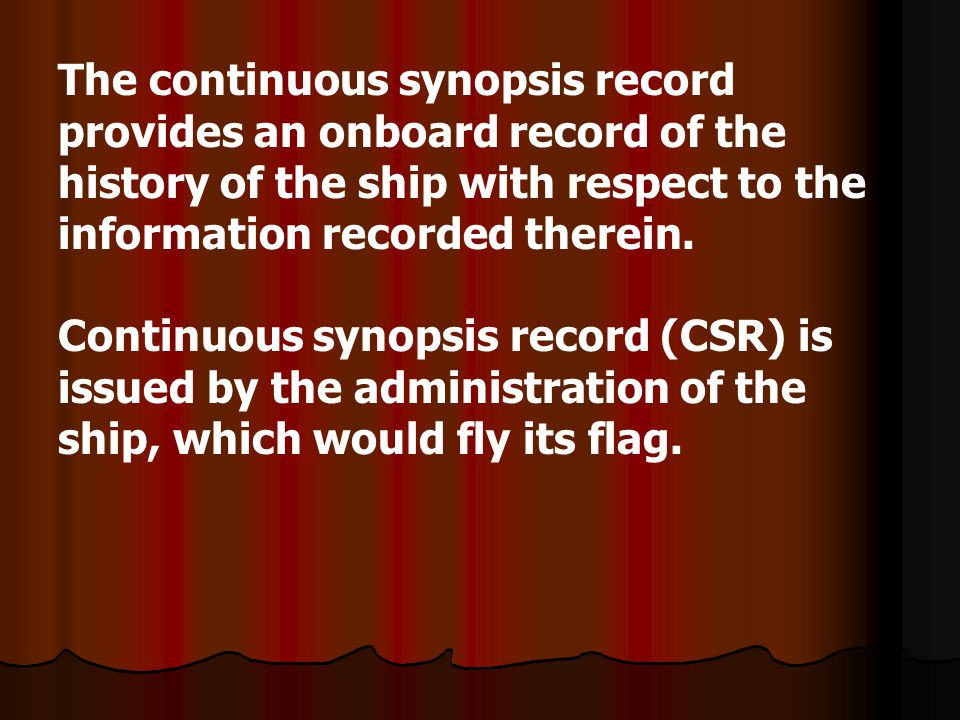 The continuous synopsis record provides an onboard record of the history of the ship with respect to the information recorded therein.