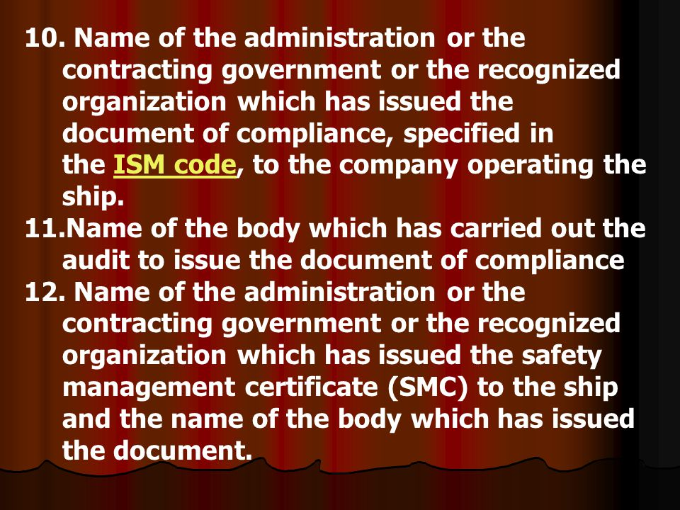 10. Name of the administration or the contracting government or the recognized organization which has issued the document of compliance, specified in the ISM code, to the company operating the ship.
