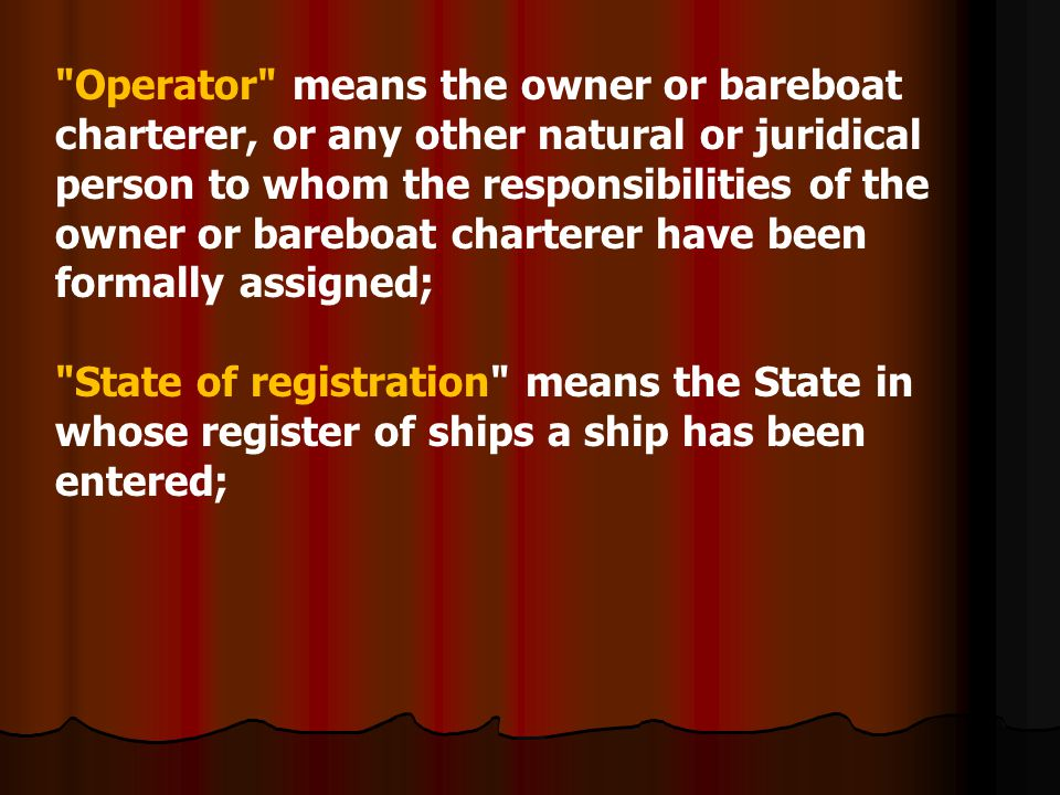 Operator means the owner or bareboat charterer, or any other natural or juridical person to whom the responsibilities of the owner or bareboat charterer have been formally assigned;
