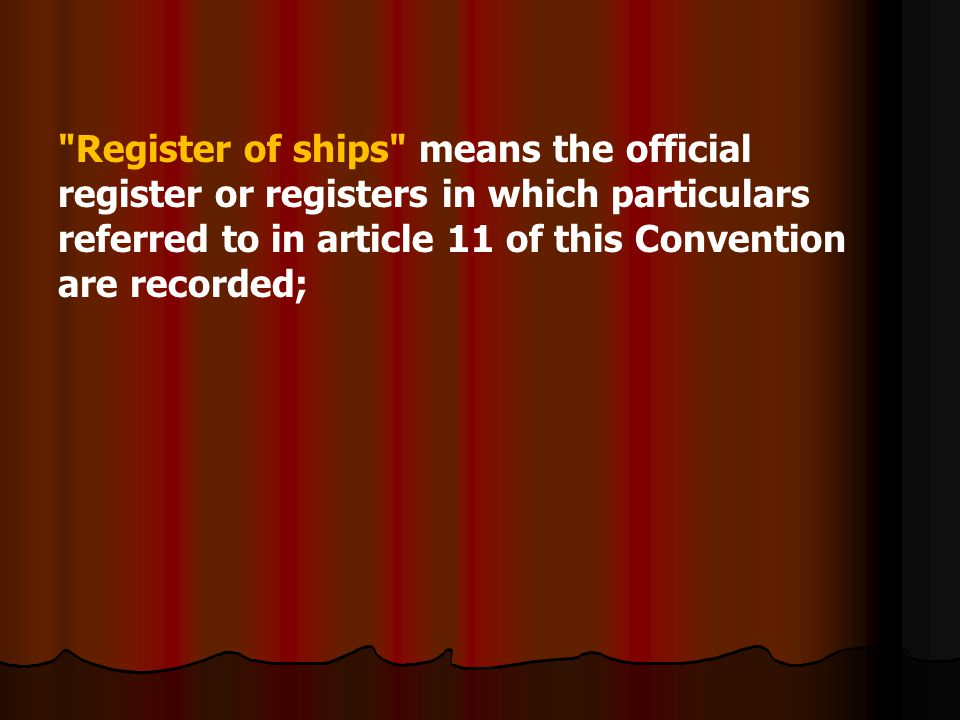 Register of ships means the official register or registers in which particulars referred to in article 11 of this Convention are recorded;