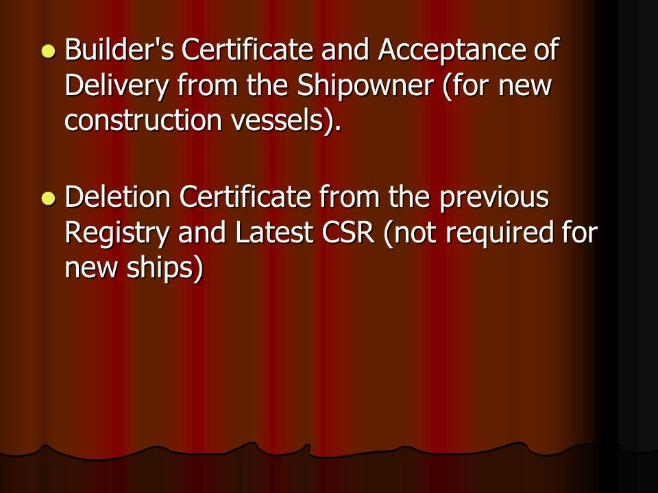 Builder s Certificate and Acceptance of Delivery from the Shipowner (for new construction vessels).