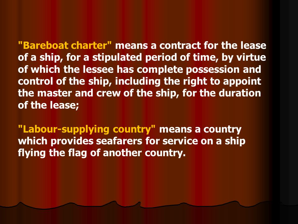 Bareboat charter means a contract for the lease of a ship, for a stipulated period of time, by virtue of which the lessee has complete possession and control of the ship, including the right to appoint the master and crew of the ship, for the duration of the lease;
