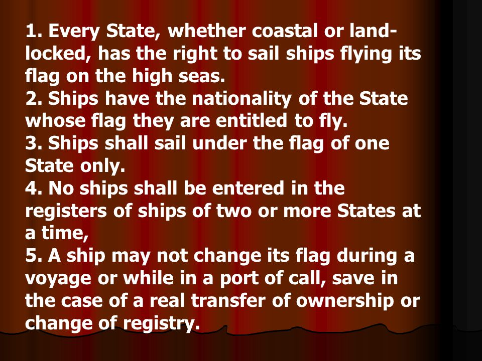 1. Every State, whether coastal or land-locked, has the right to sail ships flying its flag on the high seas.