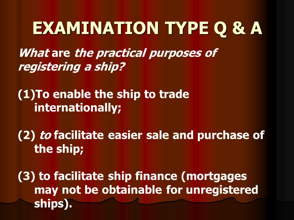 EXAMINATION TYPE Q & A What are the practical purposes of registering a ship To enable the ship to trade internationally;