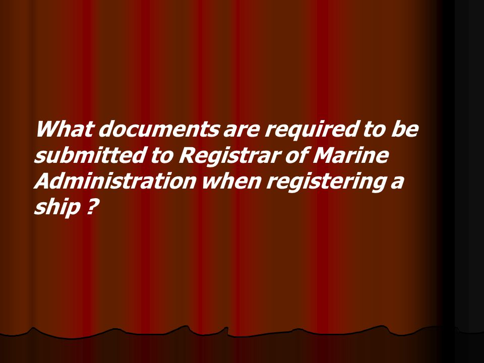 What documents are required to be submitted to Registrar of Marine Administration when registering a ship