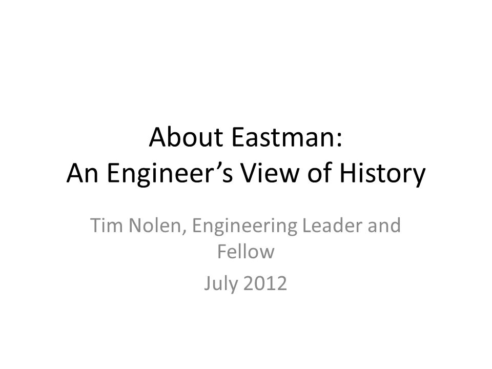 About Eastman: An Engineer's View of History