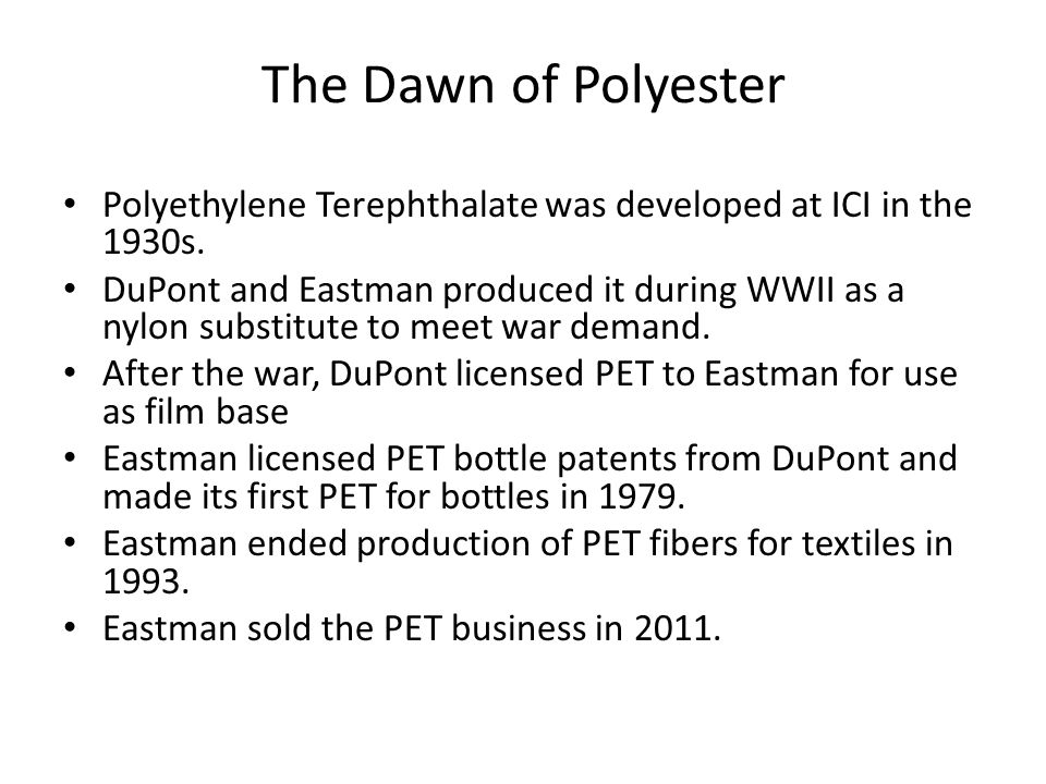 The Dawn of Polyester Polyethylene Terephthalate was developed at ICI in the 1930s.