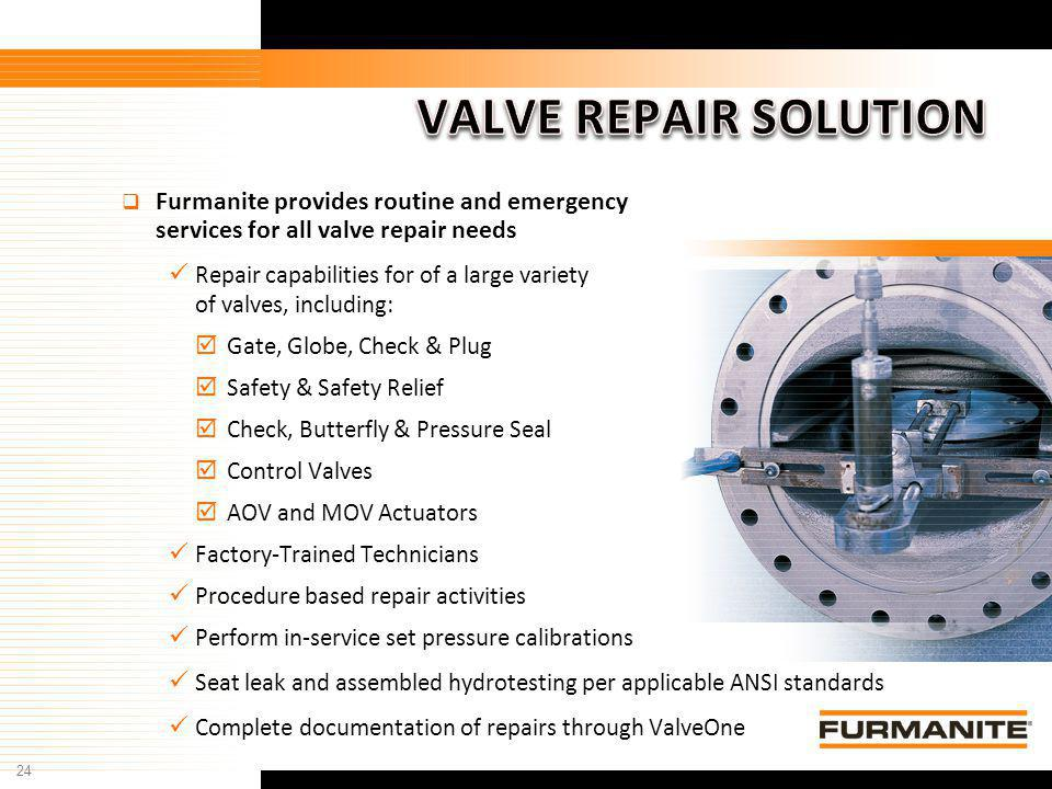 VALVE REPAIR SOLUTION Furmanite provides routine and emergency services for all valve repair needs.