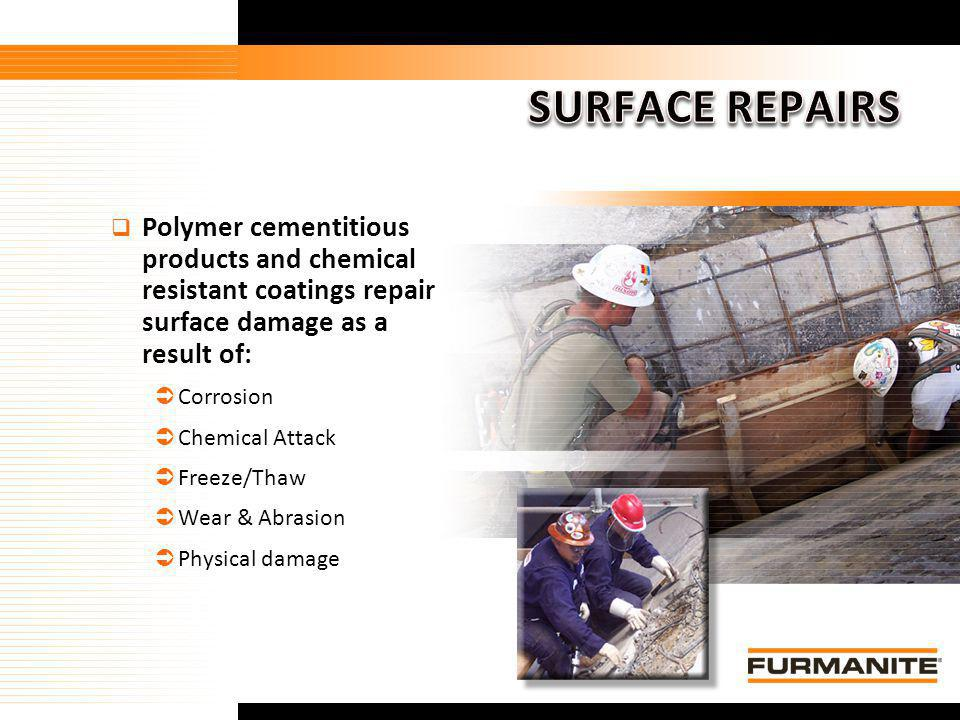 SURFACE REPAIRS Polymer cementitious products and chemical resistant coatings repair surface damage as a result of: