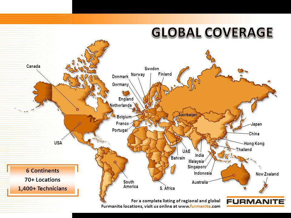 GLOBAL COVERAGE 6 Continents 70+ Locations 1,400+ Technicians
