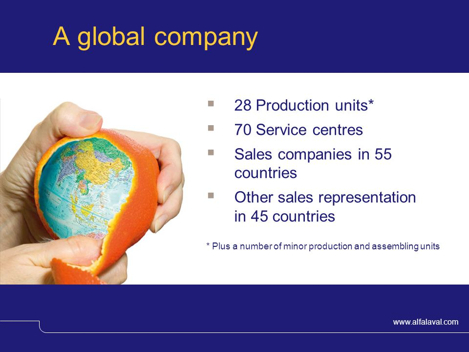 A global company 28 Production units* 70 Service centres